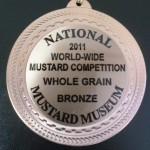 "2011 National World Wide Mustard Competition ""WHOLE GRAINED Bronze medal at MUSTARD MUSEUM at Mustard Festival"