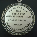 "Napa Valley 2008 World Wide Mustard Competition ""COARSE GRAINED Gold medal at Mustard Festival"